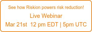 Gain confidence in your risk controls Live Riskion Webinar Mar 21st  12 pm EDT | 5pm UTC
